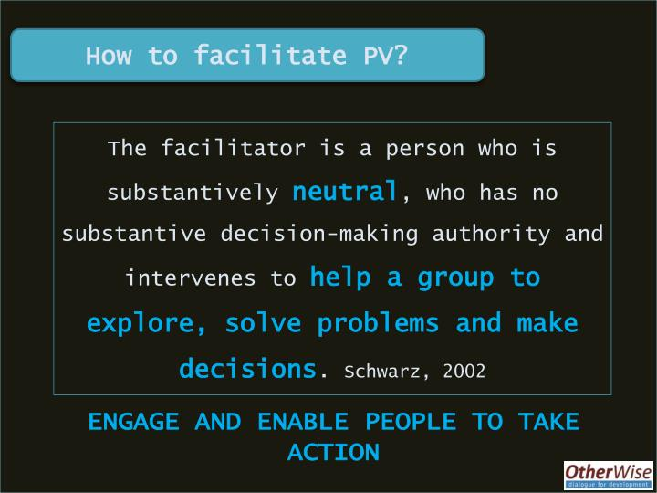 How to facilitate PV?