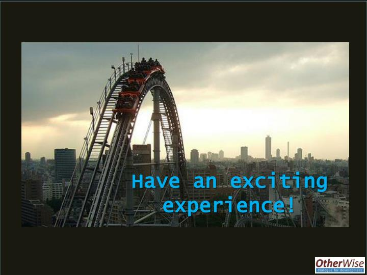 Have an exciting experience!