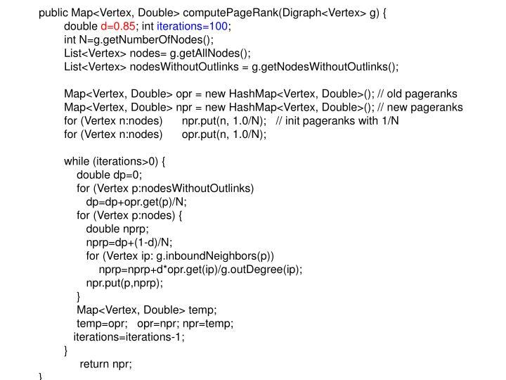 public Map<Vertex, Double> computePageRank(Digraph<Vertex> g) {