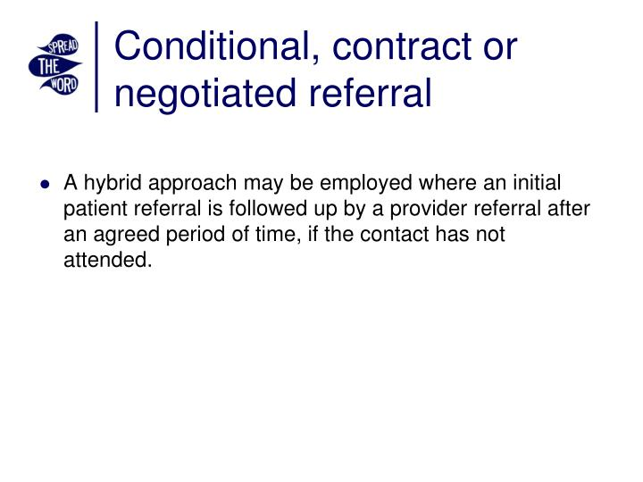 Conditional, contract or negotiated referral