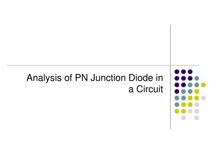 Analysis of pn junction diode in a circuit
