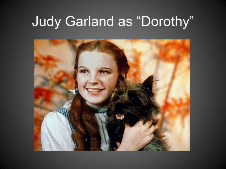 "Judy Garland as ""Dorothy"""