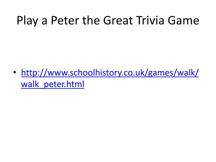 Play a Peter the Great Trivia Game