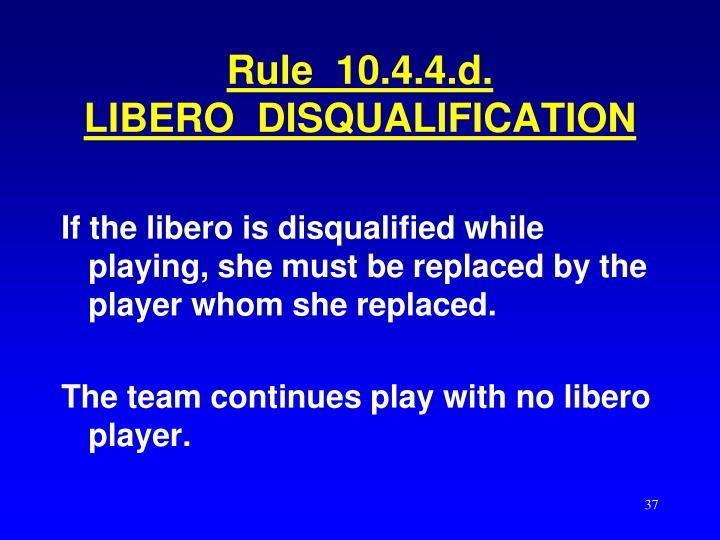 Rule  10.4.4.d.