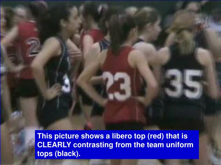 This picture shows a libero top (red) that is CLEARLY contrasting from the team uniform tops (black).