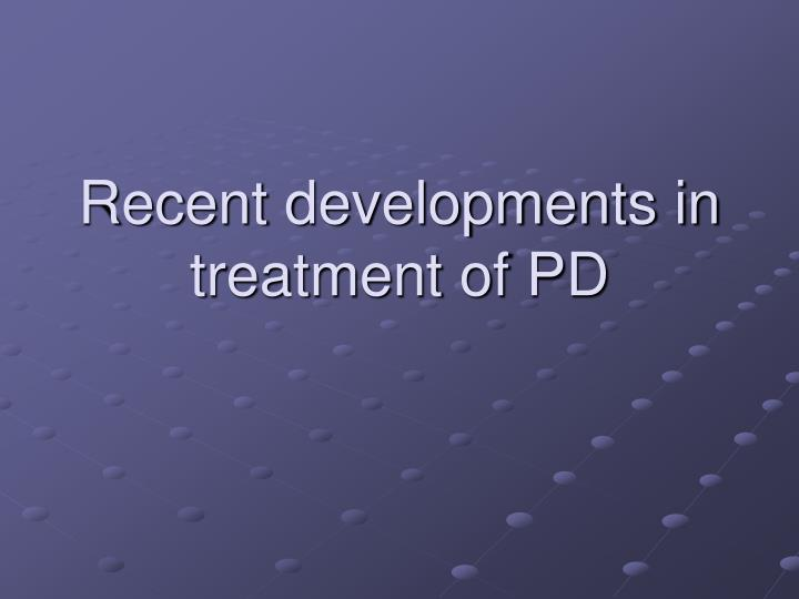 Recent developments in treatment of pd