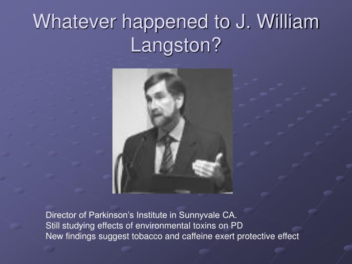 Whatever happened to J. William Langston?