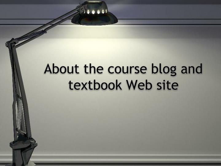 About the course blog and textbook Web site