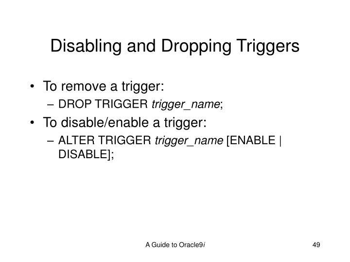 Disabling and Dropping Triggers