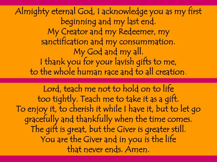 Almighty eternal God, I acknowledge you as my first beginning and my last end.