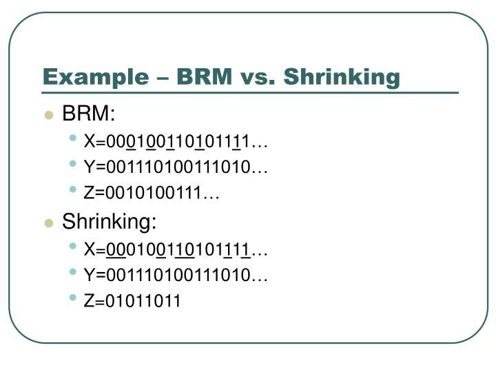 Example – BRM vs. Shrinking