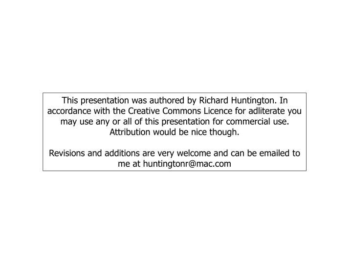 This presentation was authored by Richard Huntington. In accordance with the Creative Commons Licence for adliterate you may use any or all of this presentation for commercial use.