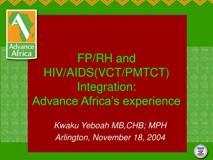 Fp rh and hiv aids vct pmtct integration advance africa s experience
