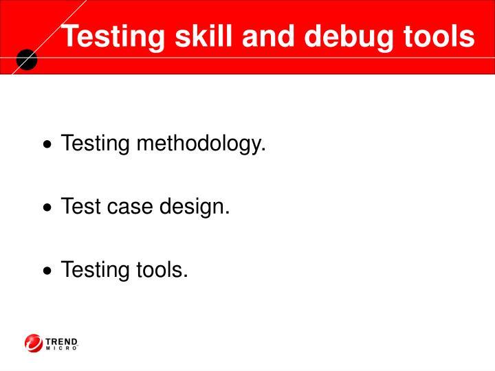 Testing skill and debug tools