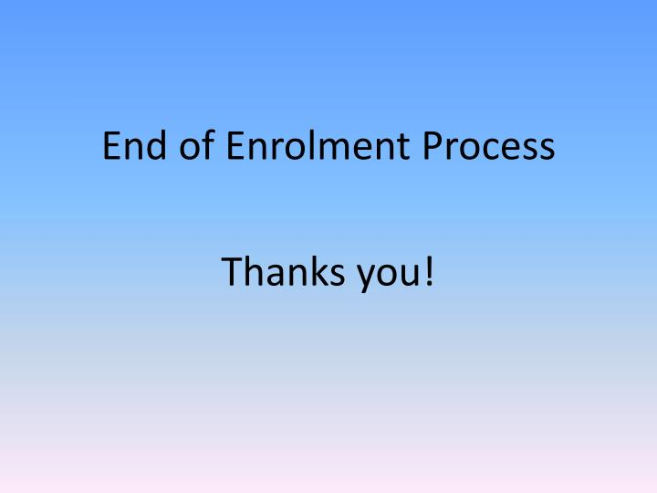 End of Enrolment Process