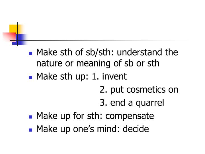 Make sth of sb/sth: understand the nature or meaning of sb or sth