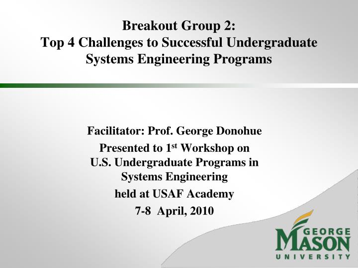 Breakout group 2 top 4 challenges to successful undergraduate systems engineering programs