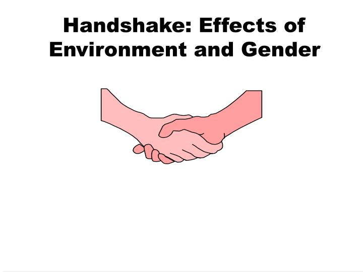 Handshake effects of environment and gender