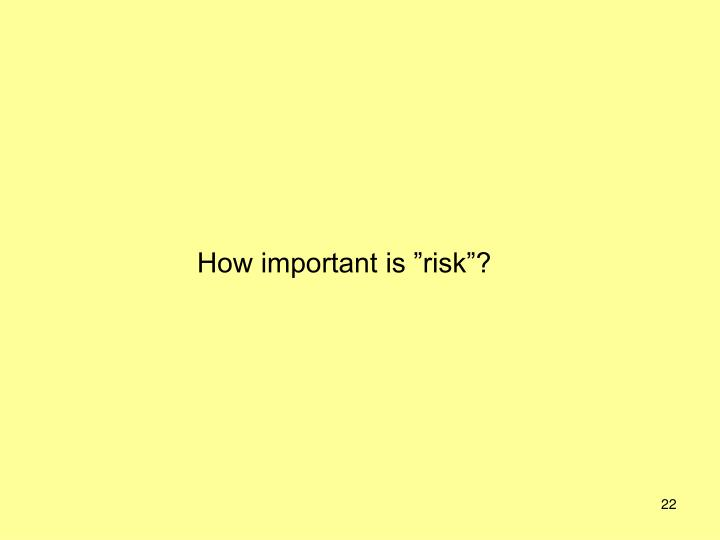 "How important is ""risk""?"