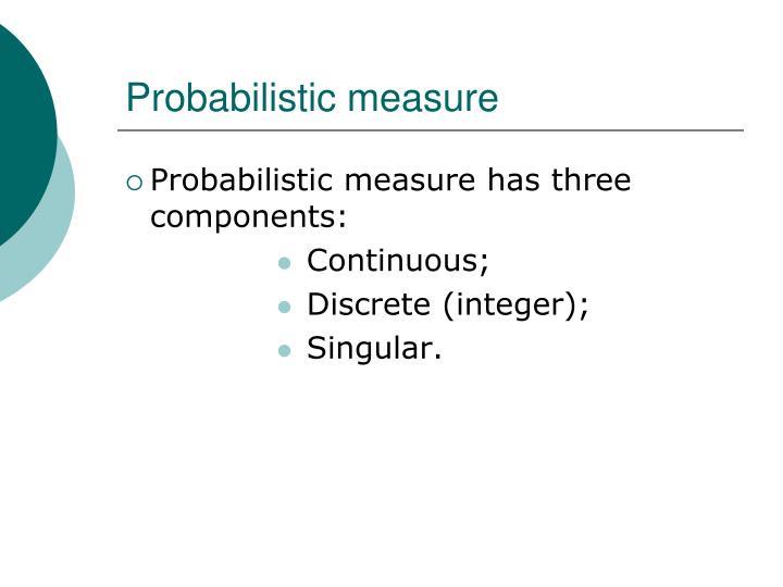 Probabilistic measure