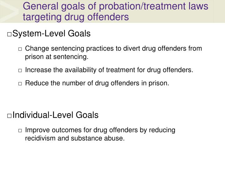 General goals of probation treatment laws targeting drug offenders