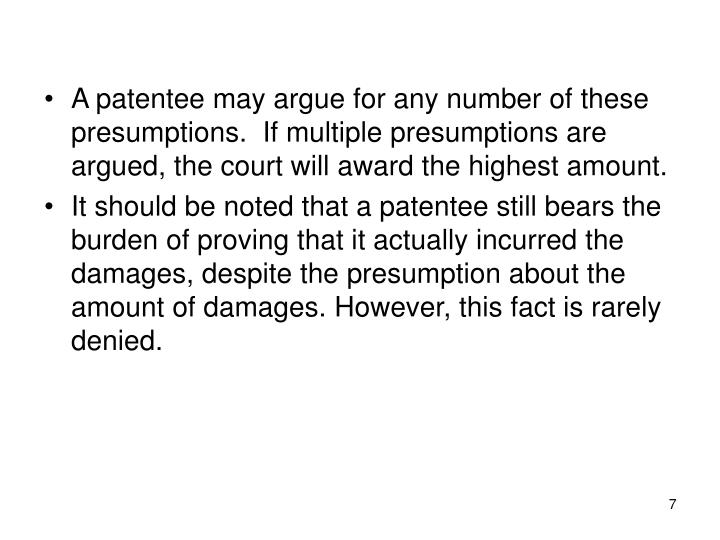 A patentee may argue for any number of these presumptions.  If multiple presumptions are argued, the court will award the highest amount.