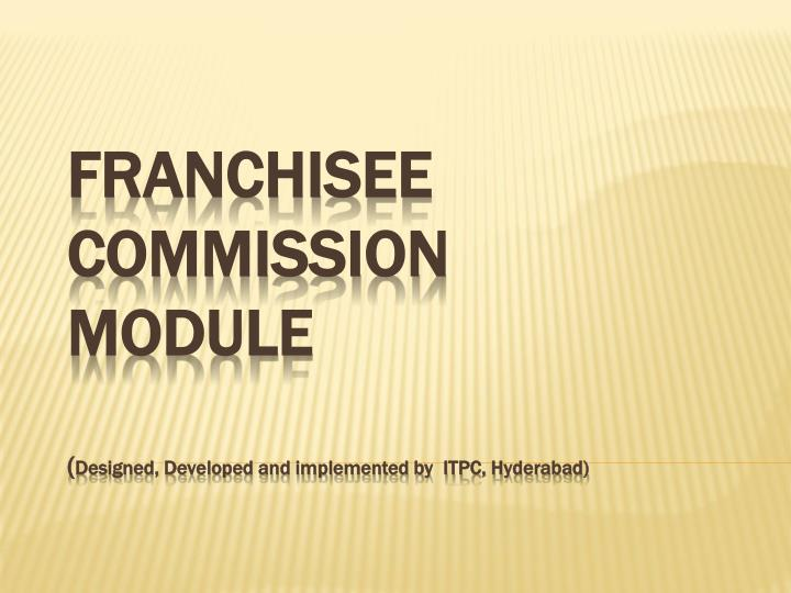 Franchisee commission module designed developed and implemented by itpc hyderabad