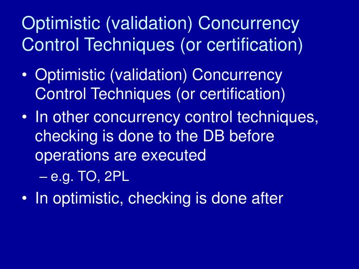 Optimistic (validation) Concurrency Control Techniques (or certification)