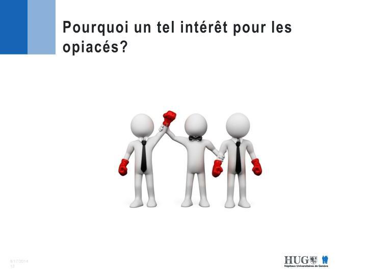 Pourquoi un tel intérêt pour les opiacés?