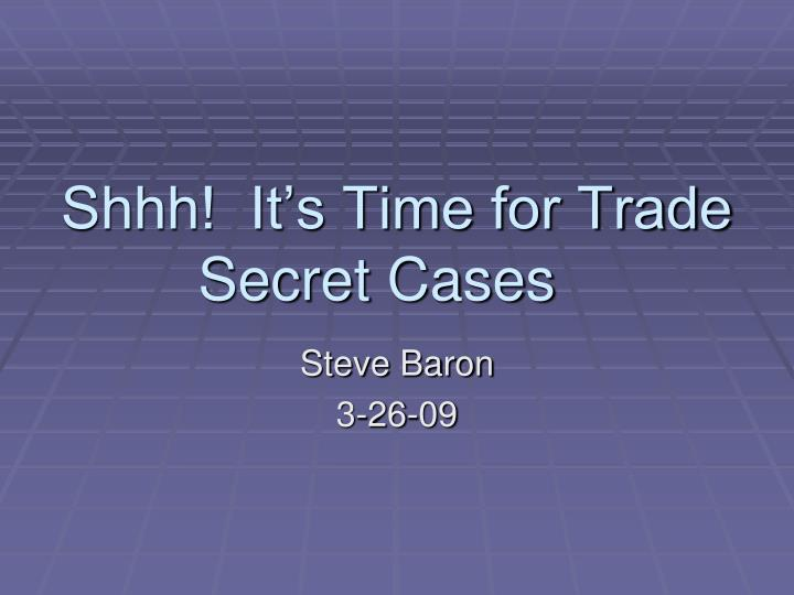 Shhh it s time for trade secret cases