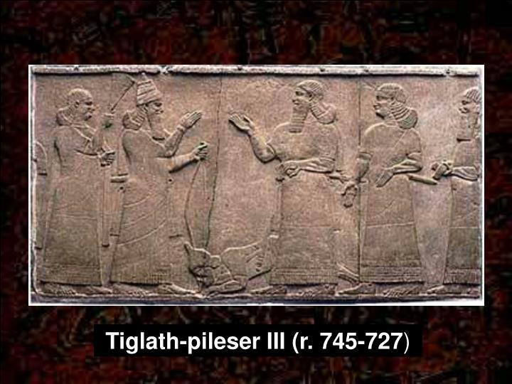 Tiglath-pileser III (r. 745-727