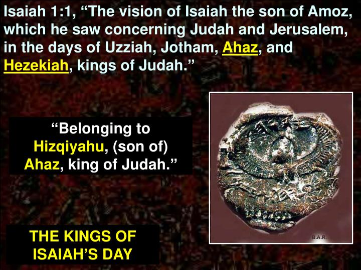 "Isaiah 1:1, ""The vision of Isaiah the son of Amoz, which he saw concerning Judah and Jerusalem, in the days of Uzziah, Jotham,"