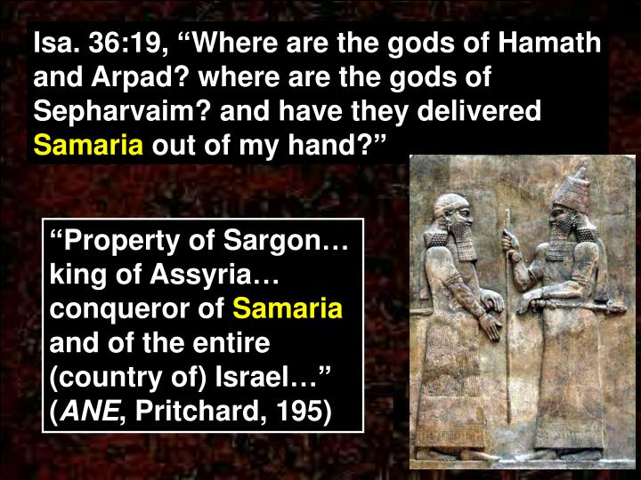 "Isa. 36:19, ""Where are the gods of Hamath and Arpad? where are the gods of Sepharvaim? and have they delivered"