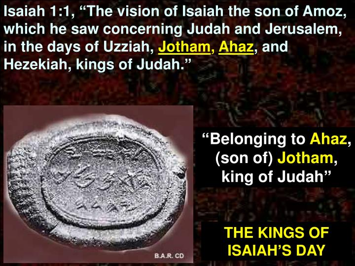"Isaiah 1:1, ""The vision of Isaiah the son of Amoz, which he saw concerning Judah and Jerusalem, in the days of Uzziah,"