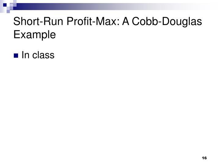 Short-Run Profit-Max: A Cobb-Douglas Example