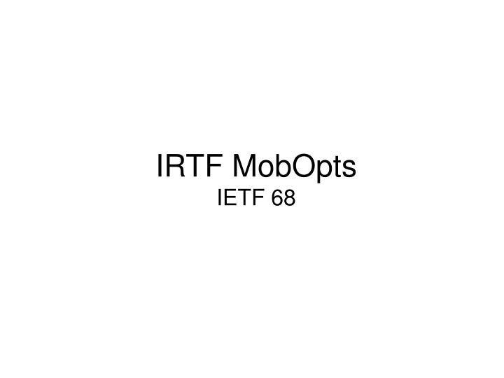 Irtf mobopts ietf 68