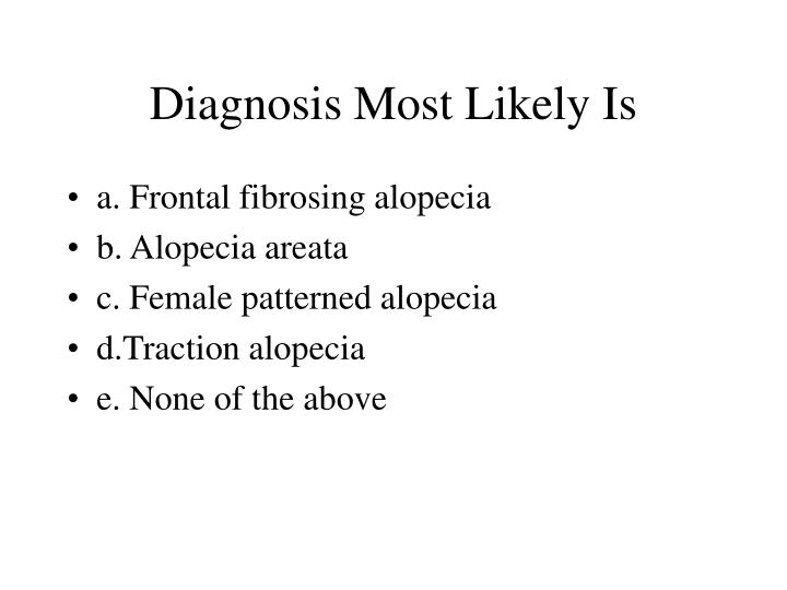 Diagnosis Most Likely Is