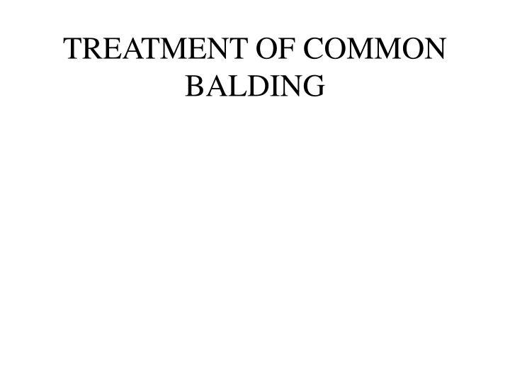 TREATMENT OF COMMON BALDING