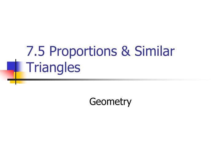 7 5 proportions similar triangles