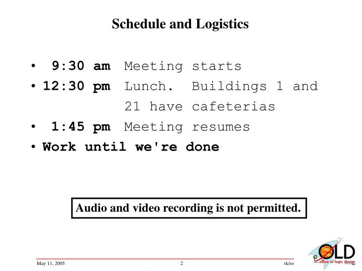 Schedule and logistics