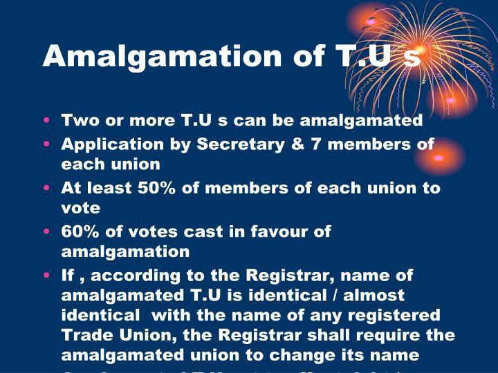 Amalgamation of T.U s
