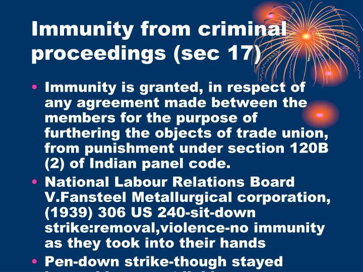 Immunity from criminal proceedings (sec 17)
