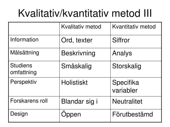 Kvalitativ/kvantitativ metod III