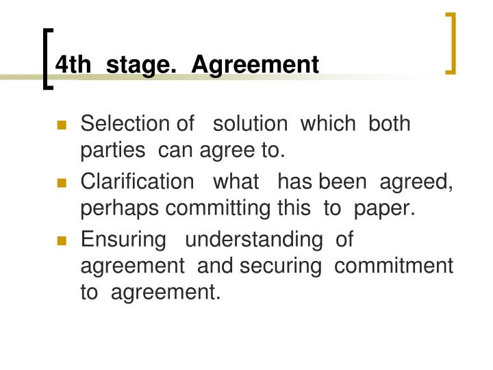 4th  stage.  Agreement