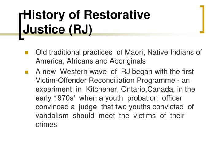 History of Restorative Justice (RJ)