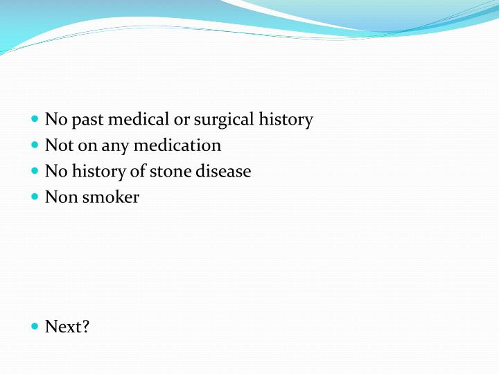 No past medical or surgical history
