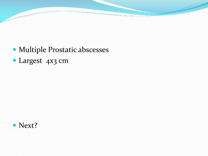 Multiple Prostatic abscesses