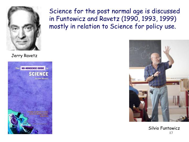 Science for the post normal age is discussed in Funtowicz and Ravetz (1990, 1993, 1999)