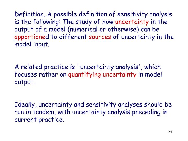 Definition. A possible definition of sensitivity analysis is the following: The study of how