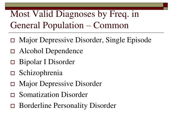 Most valid diagnoses by freq in general population common